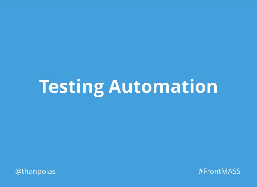 Testing Automation Testing Automation @thanpola...
