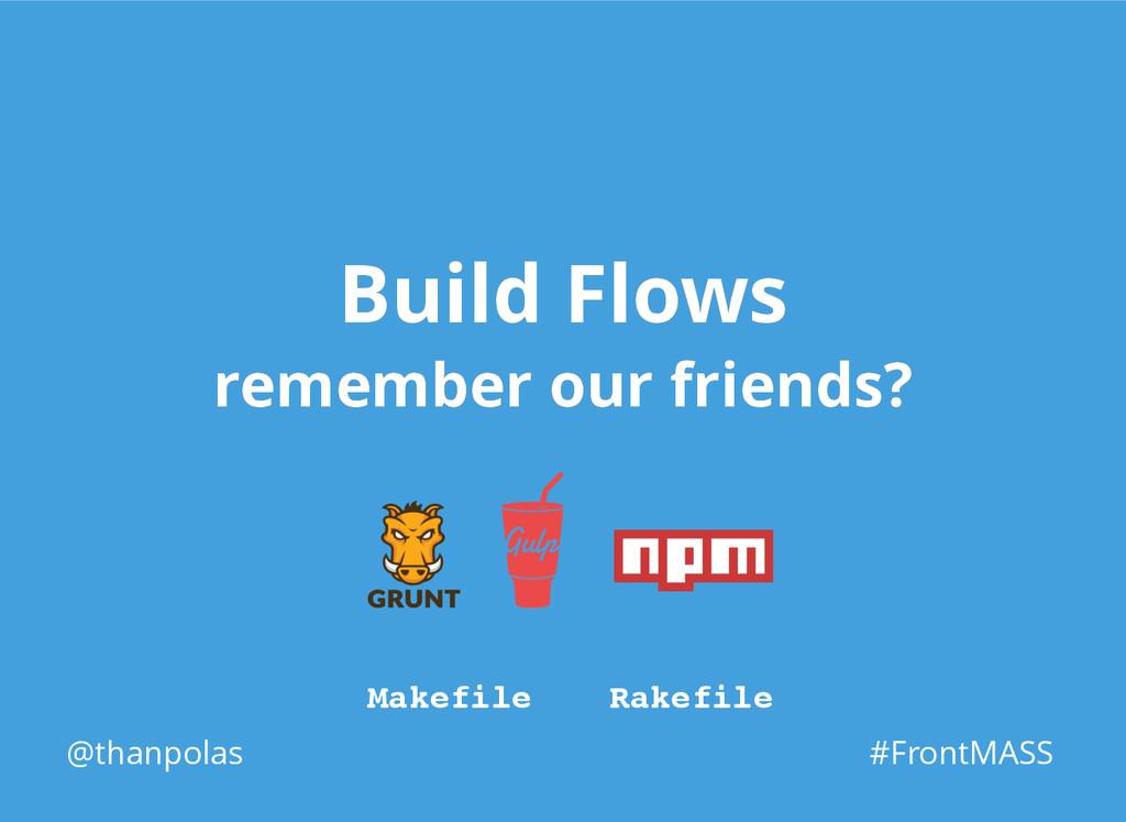 Build Flows Build Flows remember our friends? r...