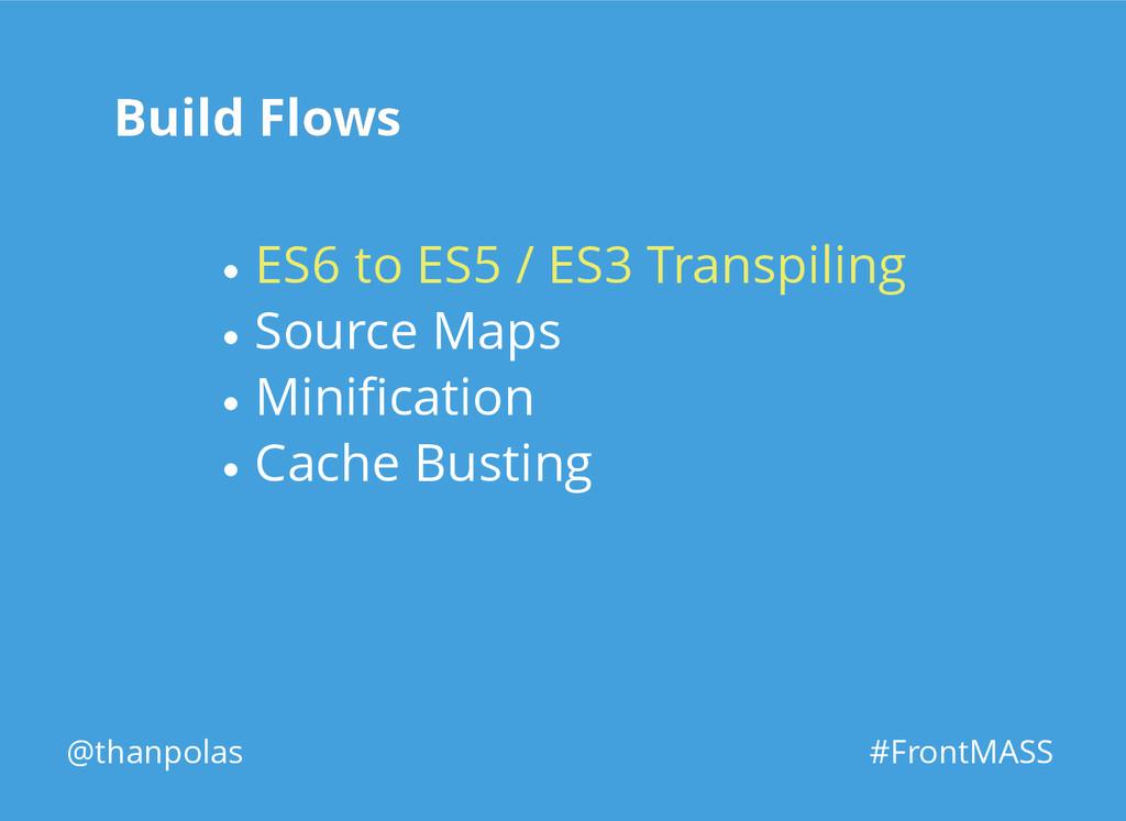 Build Flows Build Flows @thanpolas #FrontMASS S...