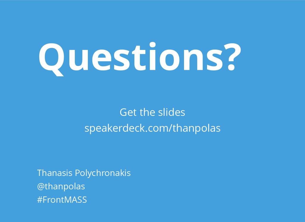 Questions? Thanasis Polychronakis @thanpolas #F...