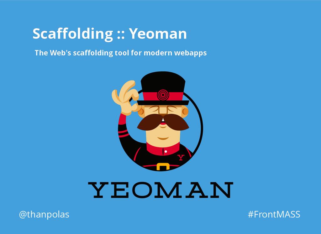 Scaffolding :: Yeoman Scaffolding :: Yeoman The W...