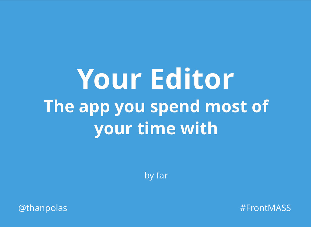 Your Editor Your Editor The app you spend most ...