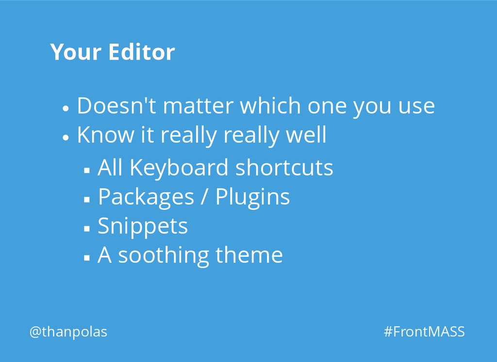Your Editor Your Editor @thanpolas #FrontMASS D...