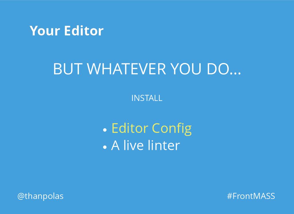 Your Editor Your Editor @thanpolas #FrontMASS B...