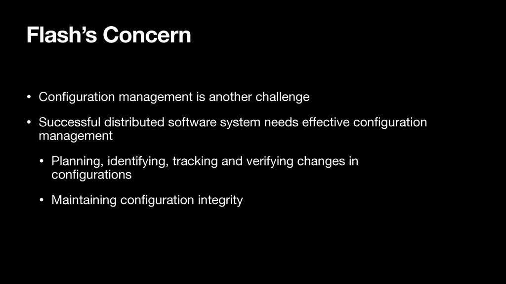 Flash's Concern • Configuration management is an...
