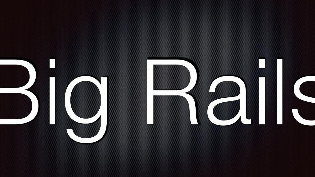 Big Rails