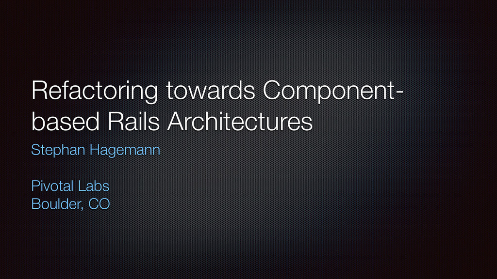Refactoring towards Component- based Rails Arch...