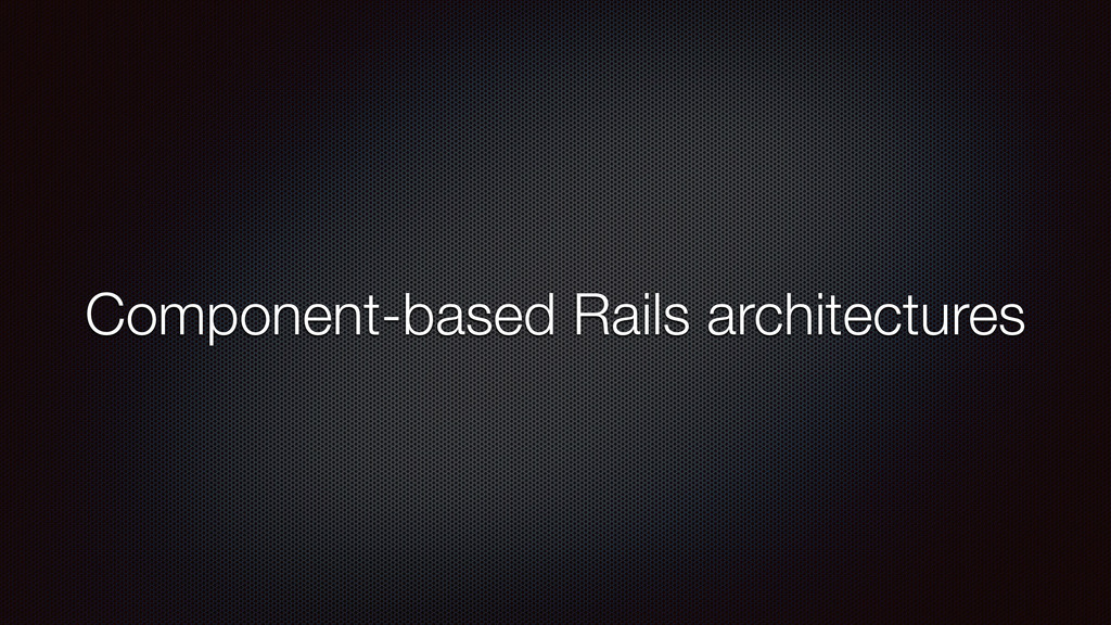Component-based Rails architectures