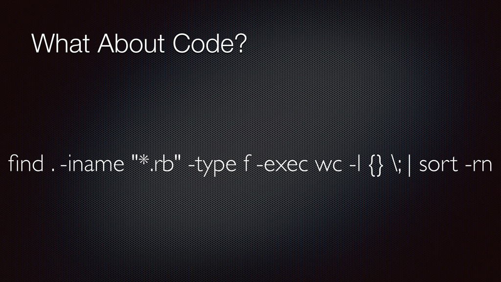 "What About Code? find . -iname ""*.rb"" -type f -e..."