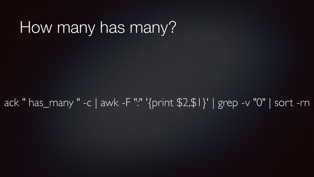"How many has many? ack "" has_many "" -c 