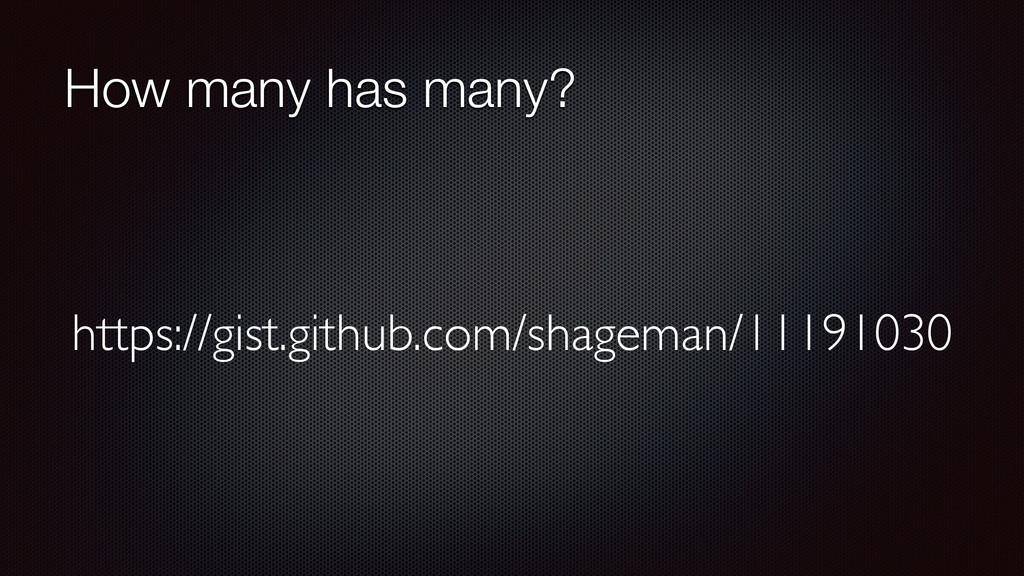 How many has many? https://gist.github.com/shag...