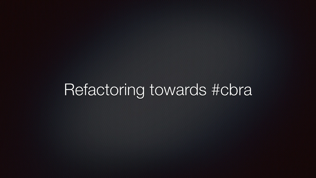 Refactoring towards #cbra