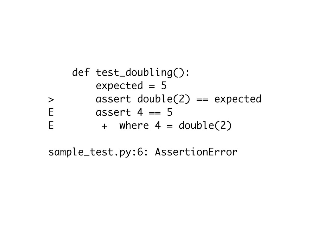 def test_doubling(): expected = 5 > assert doub...