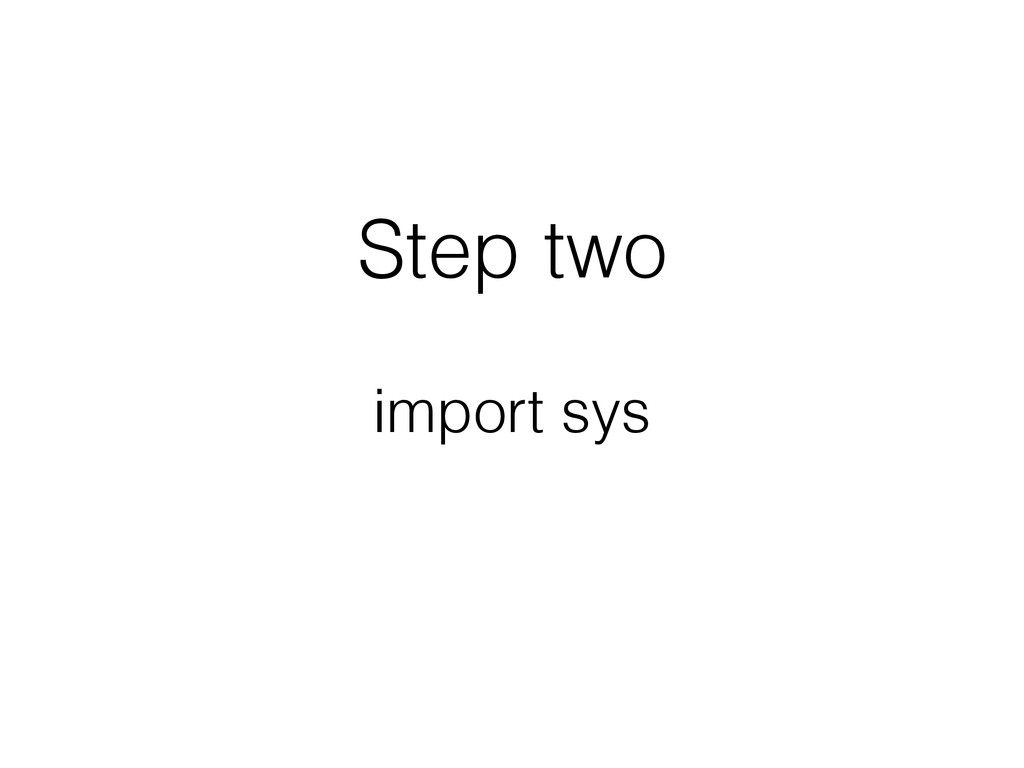 Step two import sys