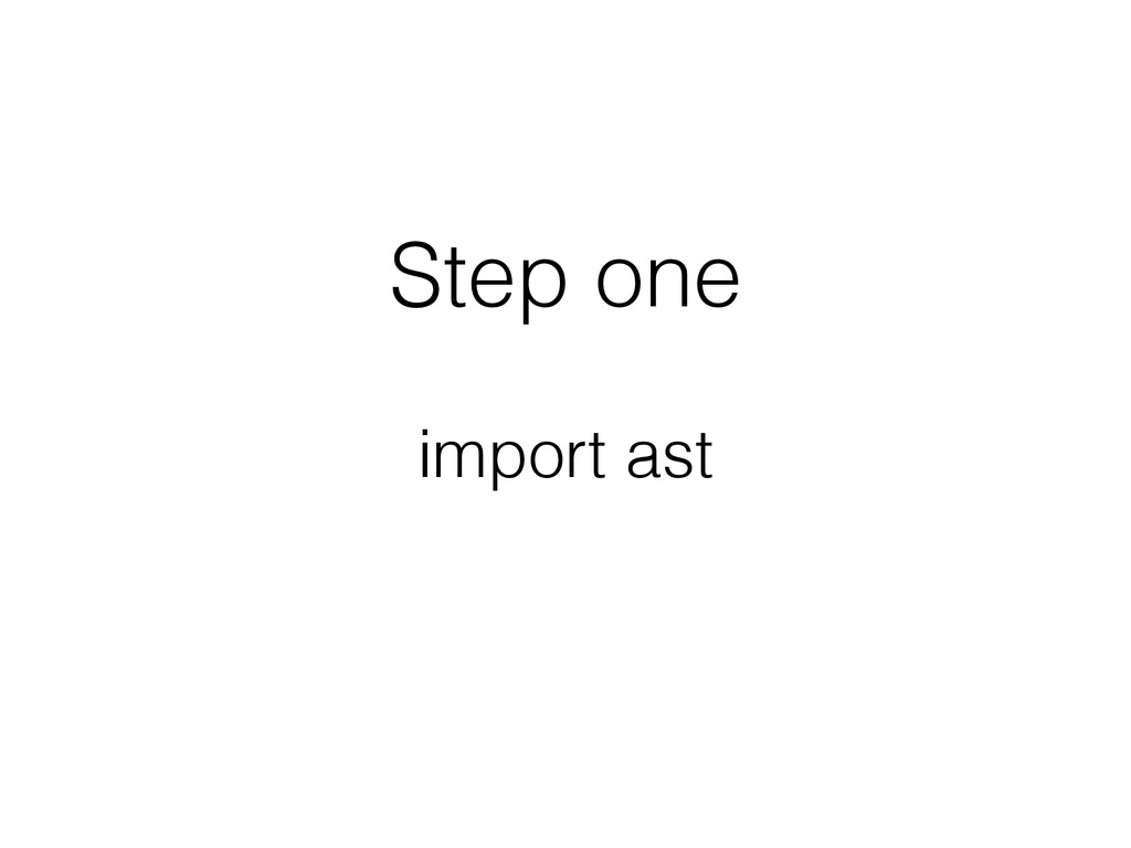 Step one import ast