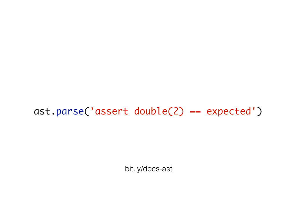 ast.parse('assert double(2) == expected') bit.l...