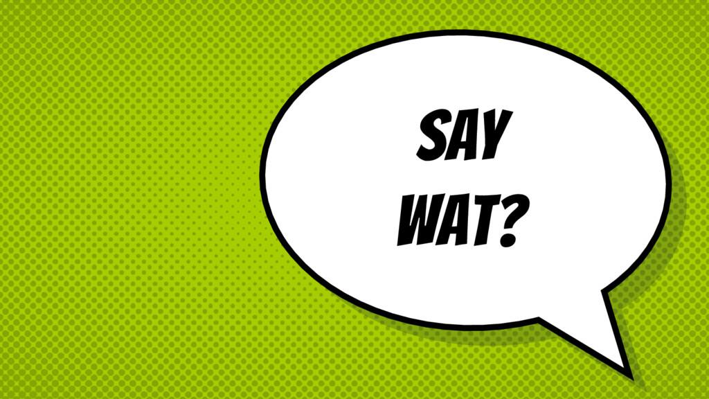 Say WAT?