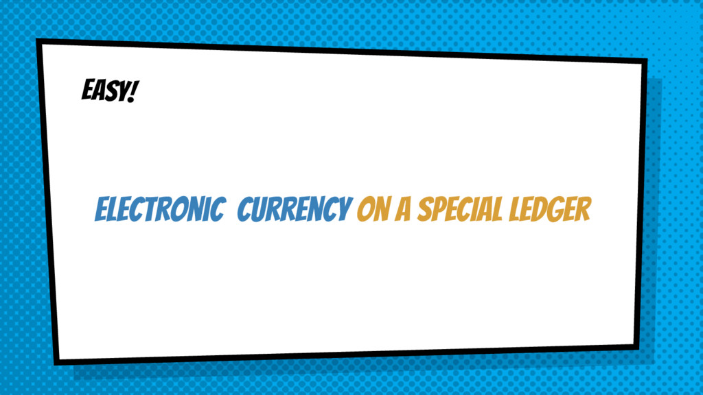 EASY! electronic Currency on a SPECIAL ledger