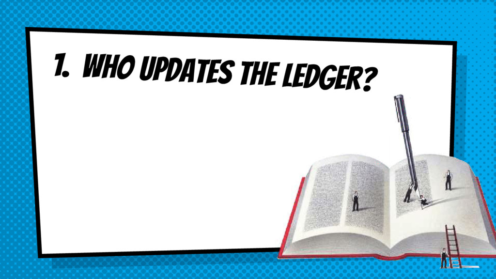 1. Who updates the ledger?