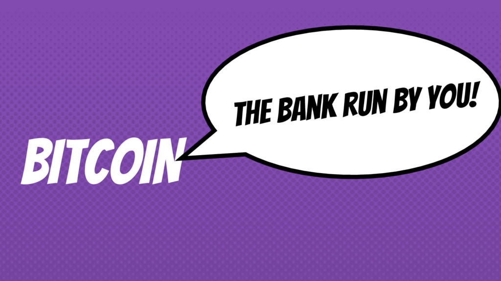BITCOIN The bank run by YOU!