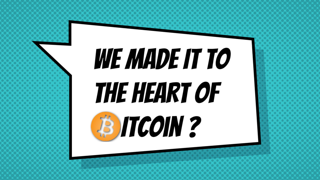 WE MADE IT TO THE HEART OF Itcoin ?