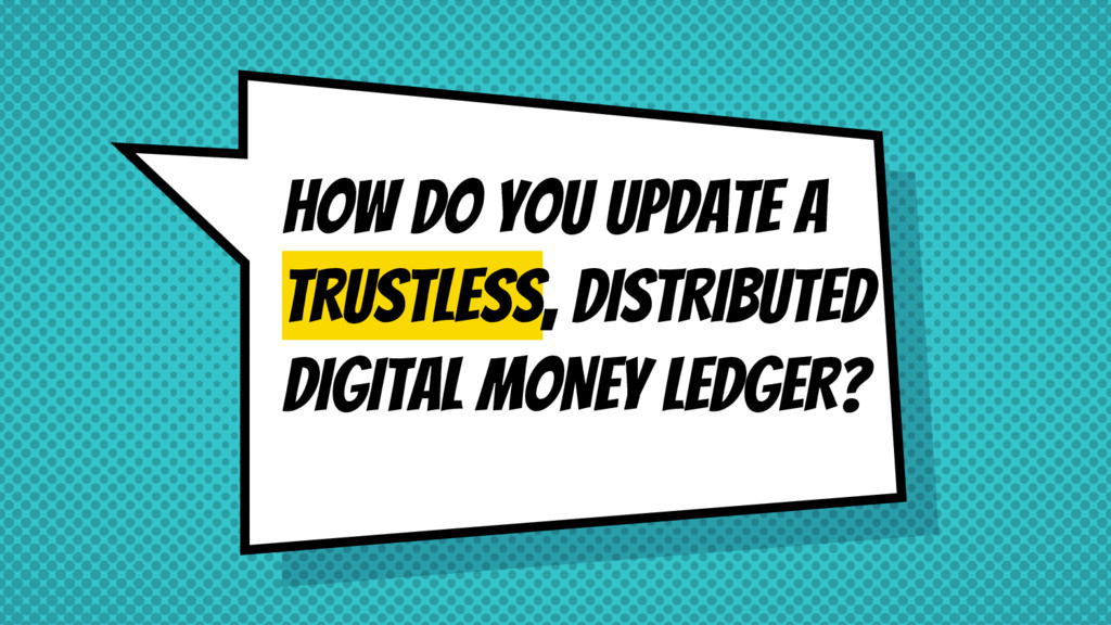 HOW DO YOU UPDATE A TRUSTLESS, DISTRIBUTEd DIGI...