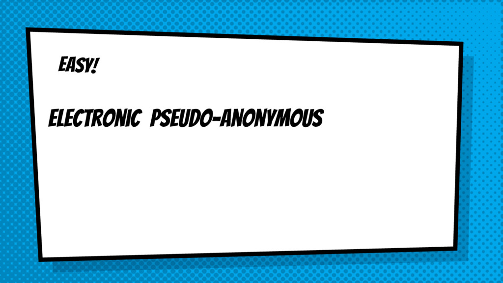 EASY! electronic pseudo-anonymous