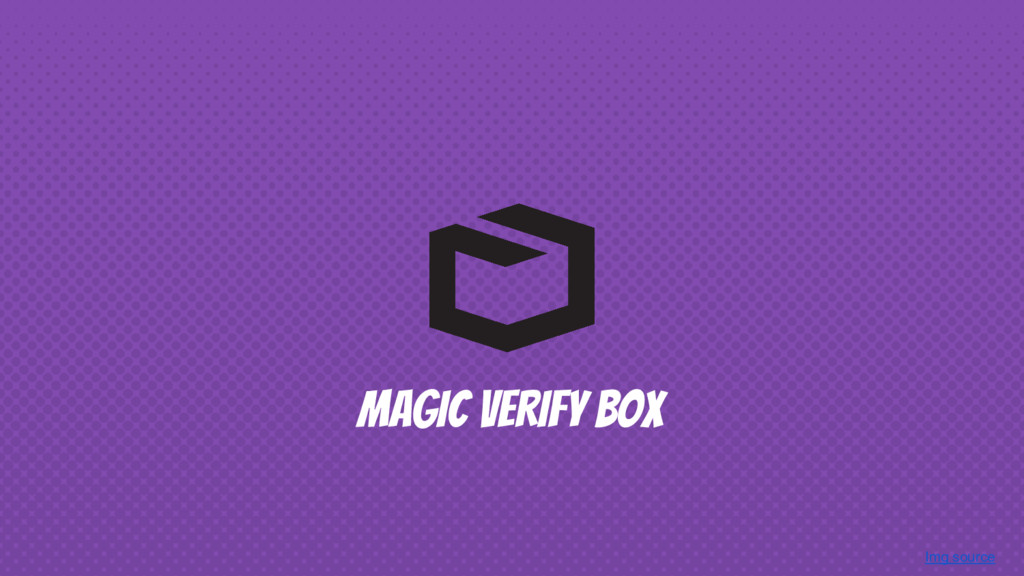 Img source MAGIC VERIFY BOX