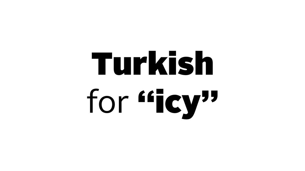"Turkish for ""icy"""