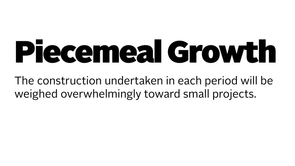 Piecemeal Growth The construction undertaken in...