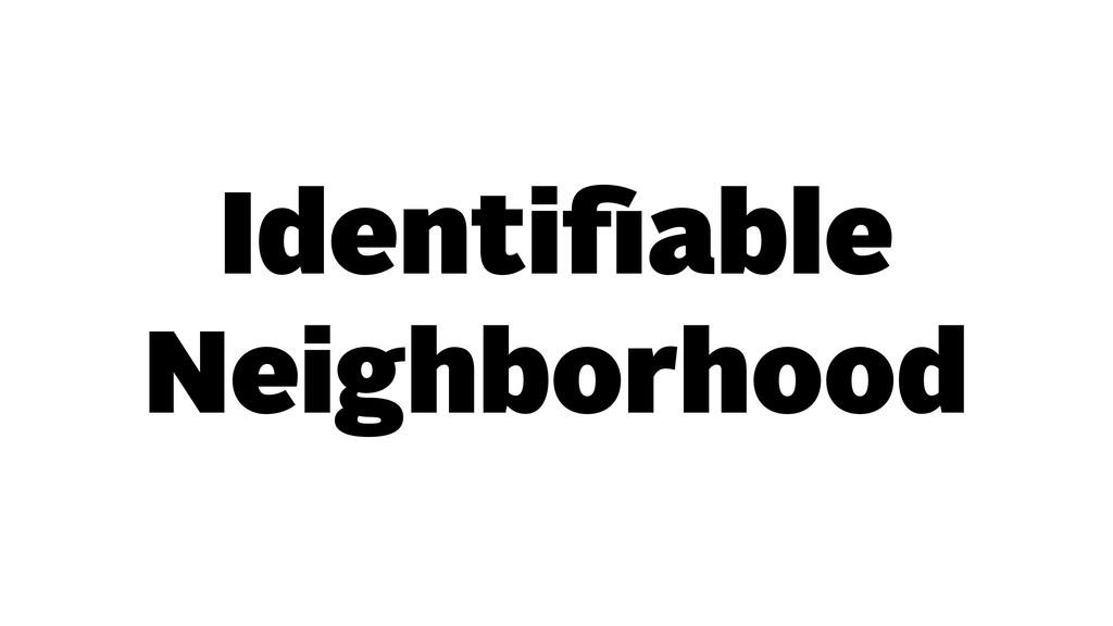 Identifiable Neighborhood
