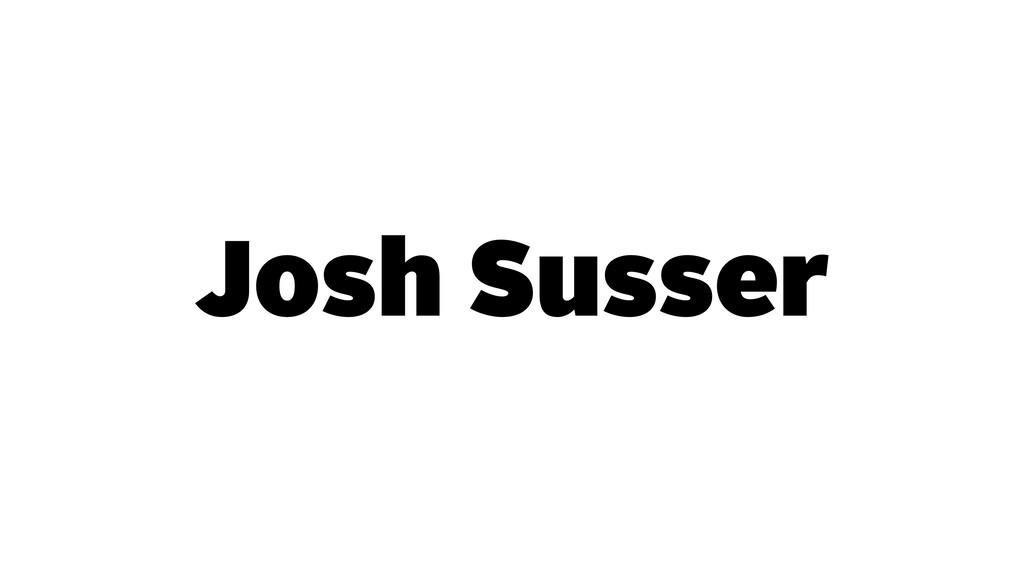 Josh Susser