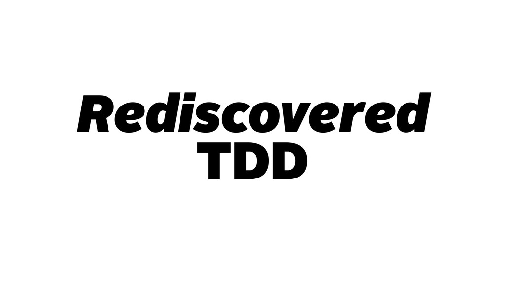 Rediscovered TDD