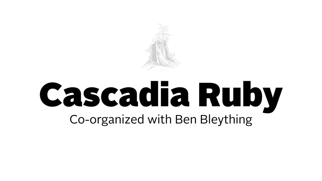Cascadia Ruby Co-organized with Ben Bleything