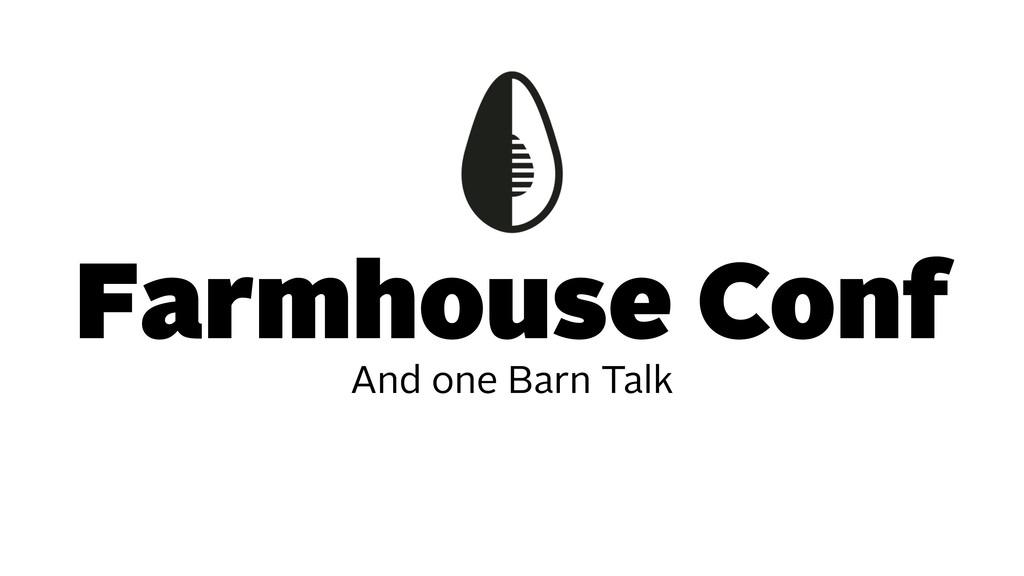 Farmhouse Conf And one Barn Talk