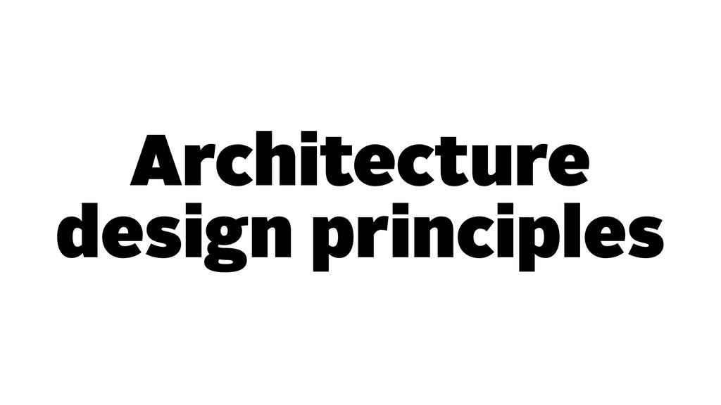 Architecture design principles