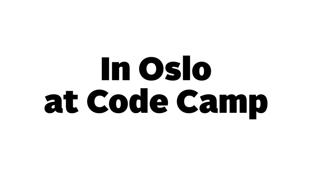 In Oslo at Code Camp