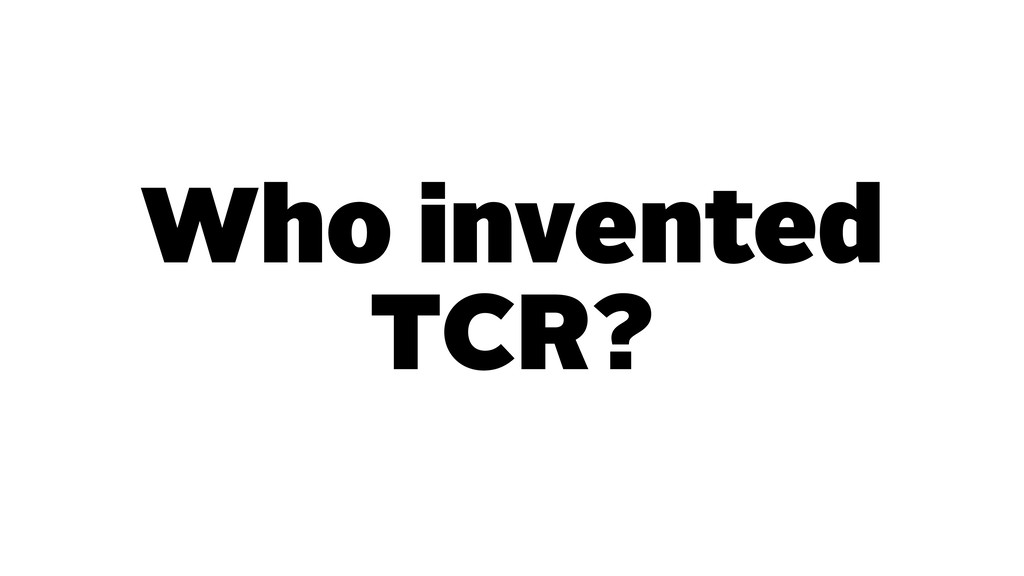 Who invented TCR?