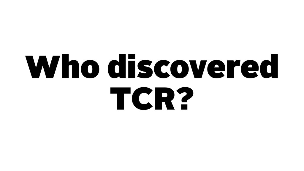 Who discovered TCR?