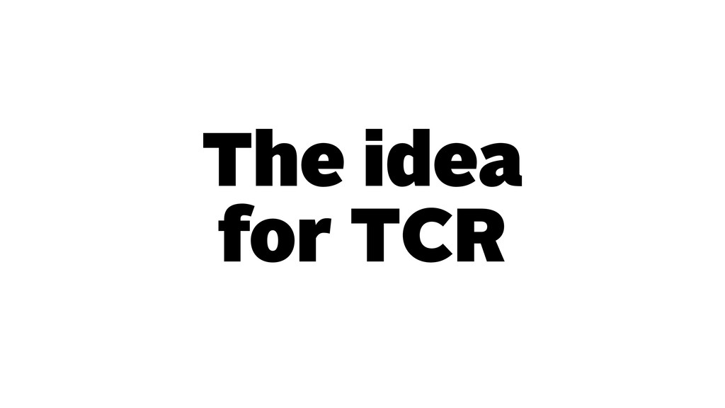 The idea for TCR