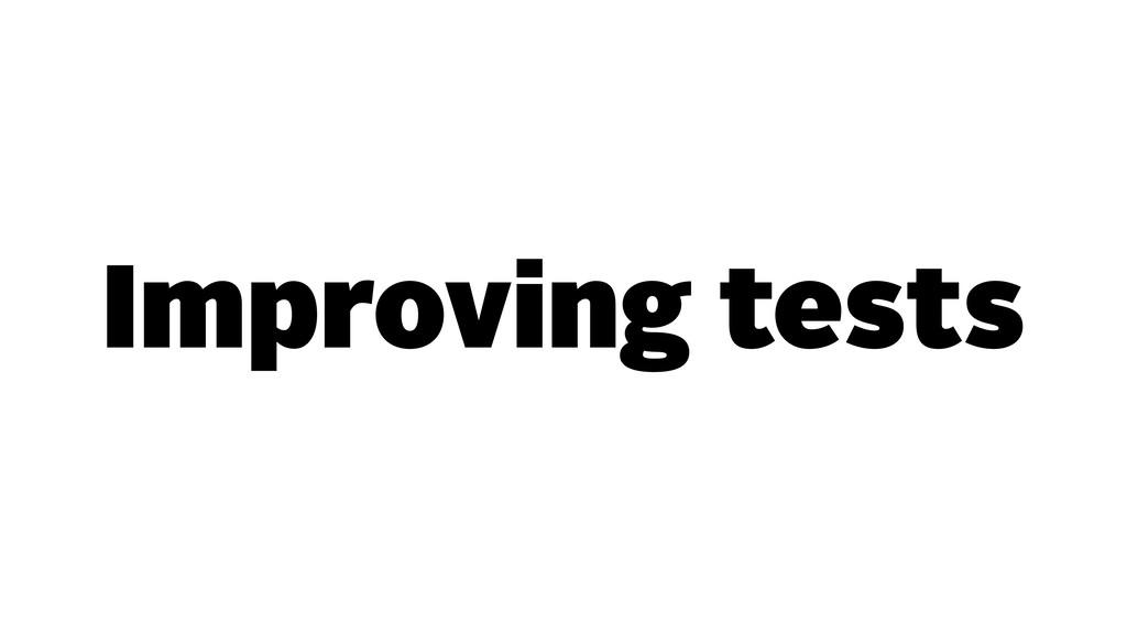 Improving tests