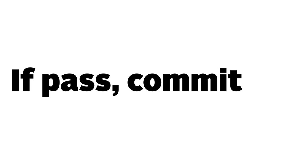 If pass, commit