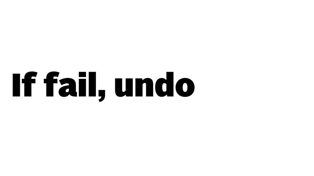 If fail, undo