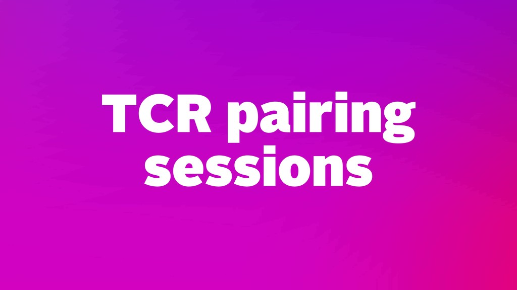 TCR pairing sessions
