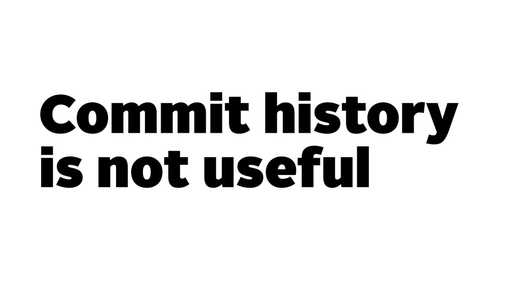 Commit history is not useful