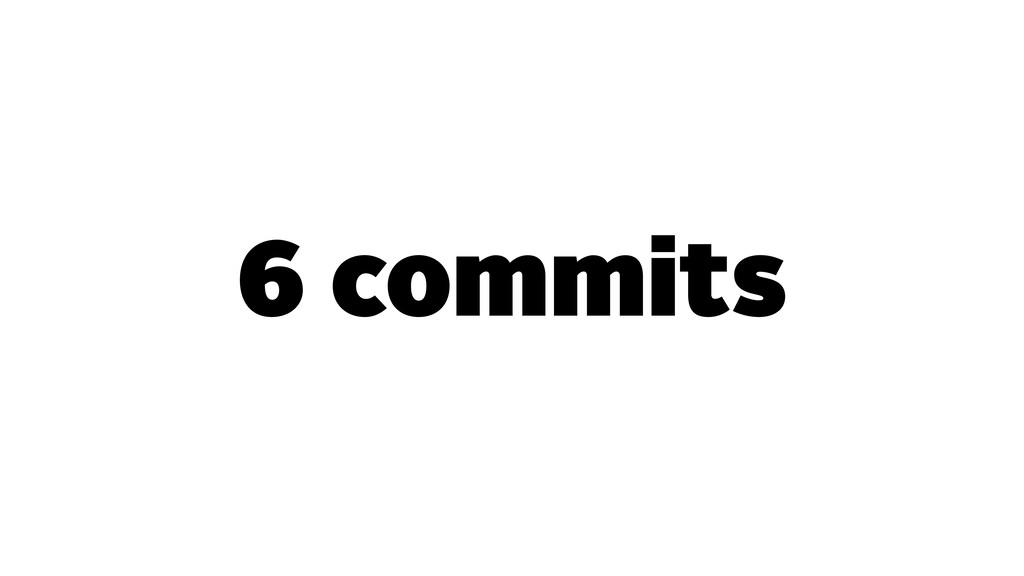 6 commits