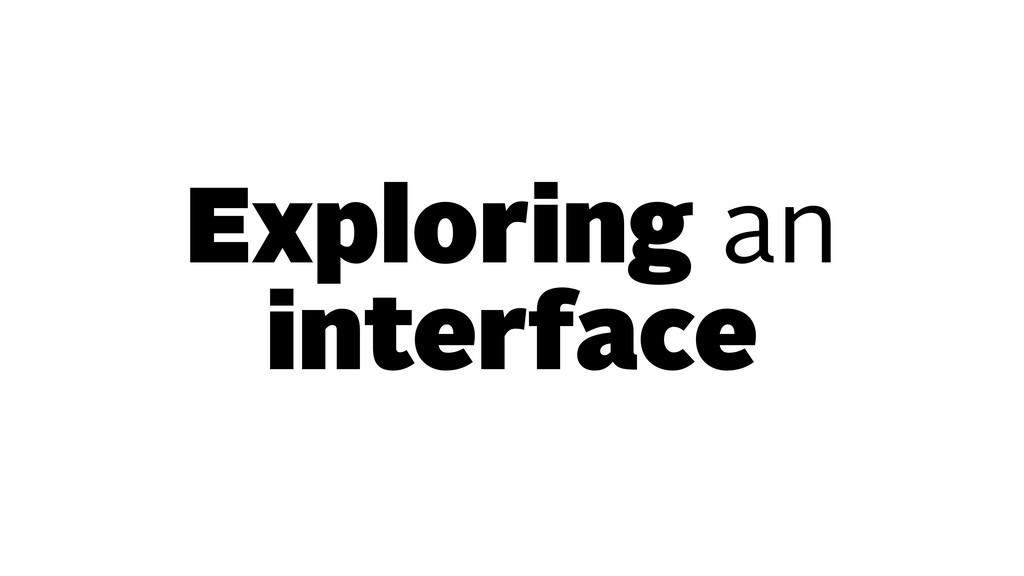 Exploring an interface