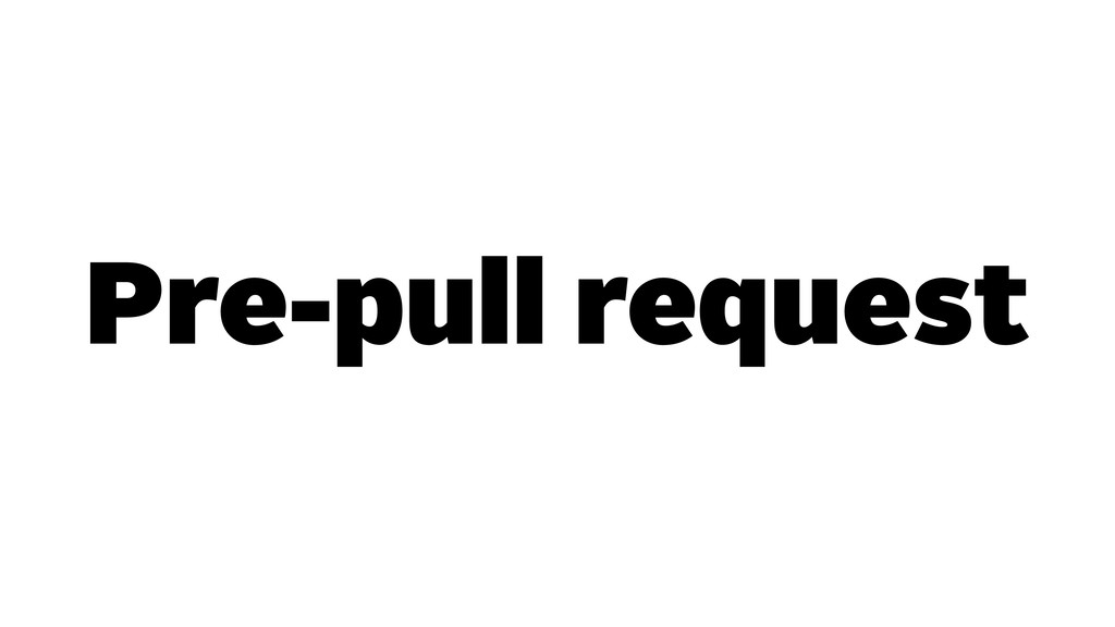 Pre-pull request