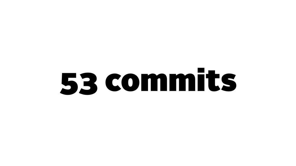 53 commits