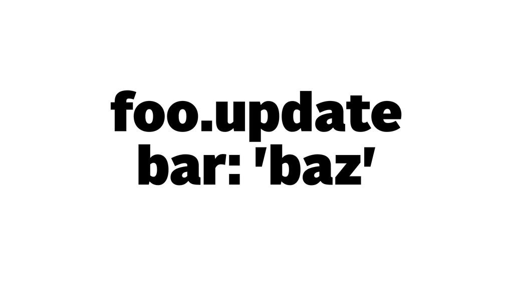 foo.update bar: 'baz'